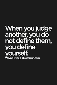 when you judge someone....