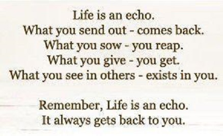 life is an echo, what goes around comes around